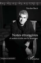 Couverture du livre « Notes étrangères et autres écrits sur la musique » de Nicolas Bacri aux éditions L'harmattan