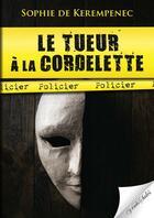 Couverture du livre « Le tueur à la cordelette » de Sophie De Kerempenec aux éditions Vents Sales