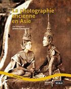 Couverture du livre « La photographie ancienne en Asie » de Jerome Ghesquiere aux éditions Scala