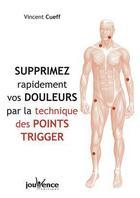 Couverture du livre « Supprimez rapidement vos douleurs par la techniques des points Trigger » de Vincent Cueff aux éditions Jouvence