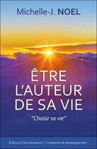 Couverture du livre « Être l'auteur de sa vie ; choisir sa vie » de Michelle-Jeanne Noel aux éditions Quintessence