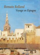 Couverture du livre « Voyage en Espagne » de Romain Rolland aux éditions Casimiro