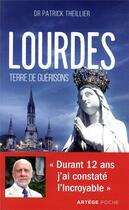 Couverture du livre « Lourdes, terre de guérisons ; durant 12 ans j'ai constaté l'incroyable » de Patrick Theillier aux éditions Artege