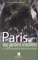 Couverture du livre « Paris ; 100 jardins insolites et 100 restaurants dans la verdure » de Martine Dumond aux éditions Bonneton