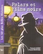 Couverture du livre « Polars et films noirs » de Francois Guerif et Claude Mesplede aux éditions Timee