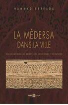 Couverture du livre « La médersa dans la ville » de Hammad Berrada aux éditions Marsam