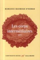 Couverture du livre « Les corps intermédiaires » de Mamadou Mahmoud N'Dongo aux éditions Gallimard