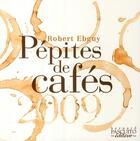 Couverture du livre « Pépites de cafés (édition 2009) » de Robert Ebguy aux éditions Bernard Pascuito