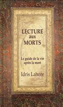Couverture du livre « La lecture aux morts ; le guide de la vie après la mort » de Idris Lahore aux éditions Ecce