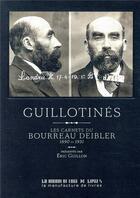 Couverture du livre « Guillotinés ; les carnets du bourreau Deibler (1885-1939) » de Eric Guillon aux éditions La Manufacture De Livres