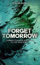 Couverture du livre « Forget tomorrow T.1 ; forget tomorrow » de Pintip Dunn aux éditions Lumen