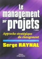 Couverture du livre « Le management par projets - approche strategique du changement (3e édition) » de Raynal S. aux éditions Organisation