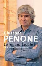 Couverture du livre « Giuseppe Penone ; le regard tactile ; entretiens avec Françoise Jaunin » de Francoise Jaunin aux éditions Bibliotheque Des Arts