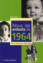Couverture du livre « NOUS, LES ENFANTS DE ; nous, les enfants de 1964 ; de la naissance à l'âge adulte » de Vincent Grive aux éditions Wartberg