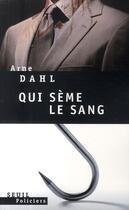 Couverture du livre « Qui sème le sang » de Arne Dahl aux éditions Seuil