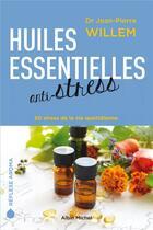 Couverture du livre « Huiles essentielles anti-stress ; 50 stress de la vie quotidienne » de Jean-Pierre Willem aux éditions Albin Michel
