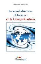 Couverture du livre « La mondialisation, l'Occident et le Congo-Kinshasa » de Emile Bongeli Yeikelo Ya Ato aux éditions L'harmattan