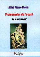 Couverture du livre « Promenades de l'esprit ; de la terre au ciel » de Pierre Molin aux éditions Dualpha