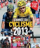 Couverture du livre « L'année du cyclisme 2013 » de Jean-Damien Lesay aux éditions Calmann-levy