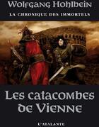 Couverture du livre « La chronique des immortels T.5 ; les catacombes de Vienne » de Wolfgang Hohlbein aux éditions L'atalante