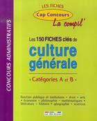 Couverture du livre « La compil' ; les 150 fiches clés de culture générale ; catégories a et b » de Collectif aux éditions Rue Des Ecoles