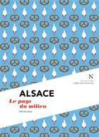 Couverture du livre « Alsace ; le pays du milieu » de Herve Levy aux éditions Nevicata