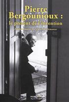 Couverture du livre « Pierre Bergounioux ; le présent de l'invention » de Collectif et Laurent Demanze aux éditions Passage(s)