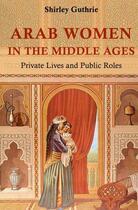 Couverture du livre « Arab Women in the Middle Ages » de Guthrie Shirley aux éditions Saqi Books Digital