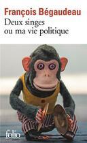 Couverture du livre « Deux singes ou ma vie politique » de Francois Begaudeau aux éditions Gallimard