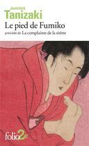 Couverture du livre « Le pied de Fumiko ; la complainte de la sirène » de Junichiro Tanizaki aux éditions Gallimard