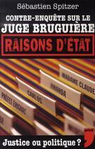 Couverture du livre « Contre-enquête sur le juge bruguière ; raisons d'état » de Sebastien Spitzer aux éditions Prive