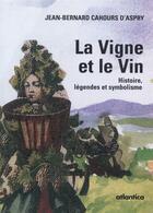 Couverture du livre « La vigne et le vin ; histoire, légende et symbolisme » de Jean-Bernard Cahours D'Aspry aux éditions Atlantica