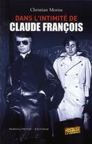 Couverture du livre « Dans l'intimité de Claude Francois » de Christian Morise aux éditions Pascal Petiot