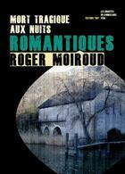 Couverture du livre « Mort tragique aux nuits romantiques » de Roger Moiroud aux éditions Thot