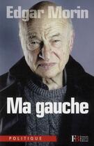Couverture du livre « Ma gauche » de Edgar Morin aux éditions Francois Bourin