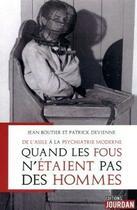 Couverture du livre « De l'asile à la psychiatrie moderne ; quand les fous n'étaient pas des hommes » de Jean Boutier et Patrick Devienne aux éditions Jourdan