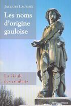 Couverture du livre « Les noms d'origine gauloise » de Jacques Lacroix aux éditions Errance