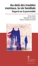 Couverture du livre « Au-delà des troubles mentaux, la vie familiale ; regard sur la parentalité » de Marc Boily et Myreille St-Onge et Marie-Therese Toutant aux éditions Sainte Justine
