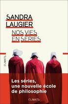 Couverture du livre « Nos vies en séries ; les séries, une nouvelle école de philosophie » de Sandra Laugier aux éditions Climats