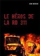 Couverture du livre « Le héros de la rd 311 » de Jean Ducreux aux éditions Books On Demand