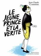 Couverture du livre « Le jeune prince et la vérité » de Jean-Claude Carriere aux éditions Actes Sud-papiers