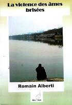 Couverture du livre « La violence des ames brisées » de Romain Alberti aux éditions Mille Plumes