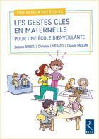 Couverture du livre « Les gestes cles en maternelle pour une ecole bienveillante » de Bossis Jacques aux éditions Retz