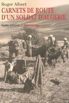 Couverture du livre « Carnets De Route D'Un Soldat D'Algerie » de Roger Albert aux éditions Geste