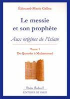 Couverture du livre « Le messie et son prophète t.1 ; aux origines de l'islam (2e édition) » de Edouard-Marie Gallez aux éditions Editions De Paris