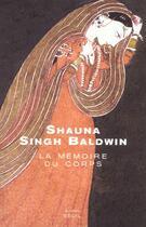 Couverture du livre « La mémoire du corps » de Shauna Singh-Baldwin aux éditions Seuil