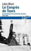 Couverture du livre « Le congres de Tours ; le socialisme à la croisée des chemins, 1919-1920 » de Leon Blum aux éditions Gallimard