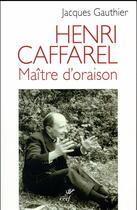Couverture du livre « Henri Caffarel ; maître d'oraison » de Jacques Gauthier aux éditions Cerf