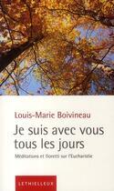 Couverture du livre « Je suis avec vous tous les jours ; méditations et fioretti sur l'Eucharistie » de Louis-Marie Boivineau aux éditions Lethielleux