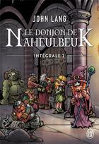 Couverture du livre « Le donjon de Naheulbeuk ; INTEGRALE VOL.2 » de John Lang aux éditions J'ai Lu